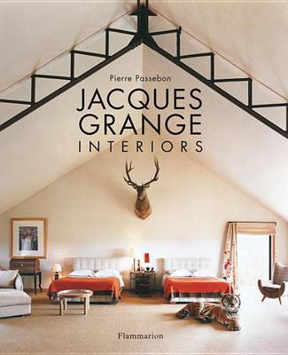 Jacques Grange: Interiors by Pierre Passebon