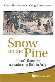 Snow On The Pine: Japan's Quest For A Leadership Role In Asia by Kyoko Hatakeyama image
