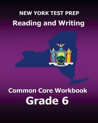 New York Test Prep Reading and Writing Common Core Workbook Grade 6: Preparation for the New York Common Core Ela Test by Test Master Press New York