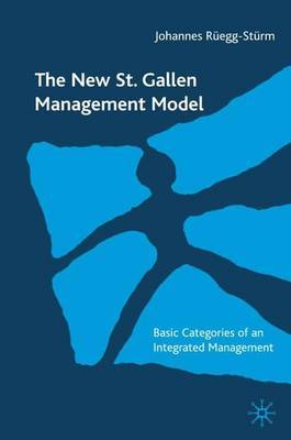 The New St. Gallen Management Model: Basic Categories of an Approach to Integrated Management by Johannes Ruegg-Sturm image