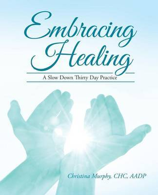 Embracing Healing by Chc Aadp Christina Murphy
