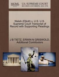 Welsh (Elliott) V. U.S. U.S. Supreme Court Transcript of Record with Supporting Pleadings by J B Tietz