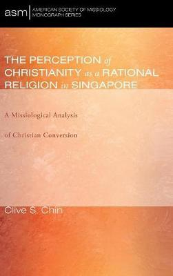 The Perception of Christianity as a Rational Religion in Singapore by Clive S Chin image