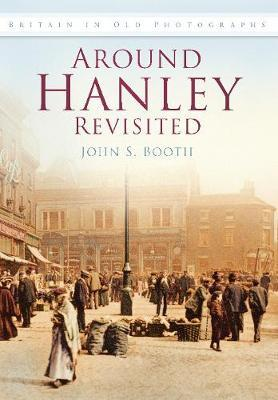Around Hanley Revisited by John S. Booth