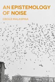 An Epistemology of Noise by Cecile Malaspina