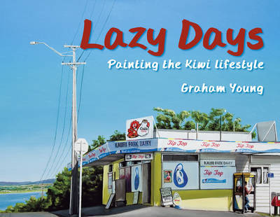 Lazy Days: Painting the Kiwi Lifestyle by Graham Young