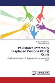 Pakistan's Internally Displaced Persons (Idps) Crisis by Muhammad Kamran