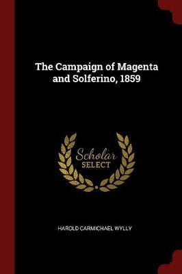 The Campaign of Magenta and Solferino, 1859 by H C 1858-1932 Wylly