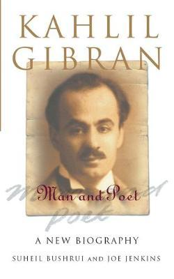 Kahlil Gibran by Suheil Bushrui