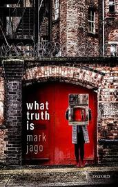 What Truth Is by Mark Jago