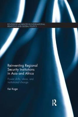 Reinventing Regional Security Institutions in Asia and Africa by Kei Koga image