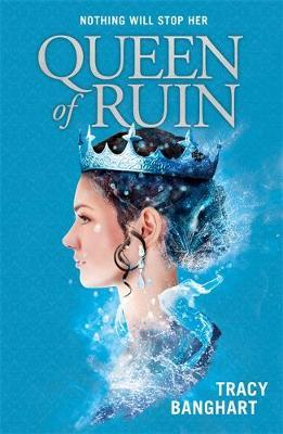 Queen of Ruin by Tracy Banghart