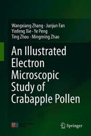An Illustrated Electron Microscopic Study of Crabapple Pollen by Wangxiang Zhang