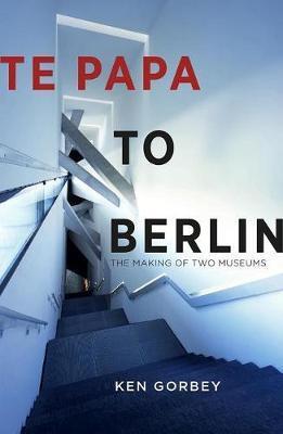 Te Papa to Berlin by Ken Gorbey