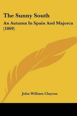 The Sunny South: An Autumn In Spain And Majorca (1869) by John William Clayton image