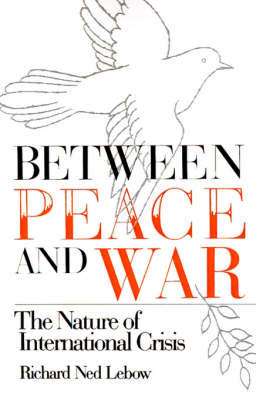 Between Peace and War by Richard Ned Lebow