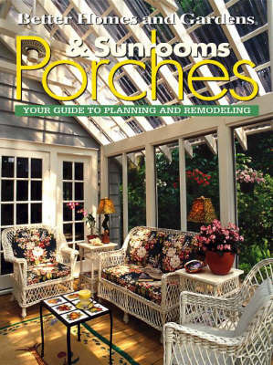 Porches and Sunrooms by Better Homes & Gardens
