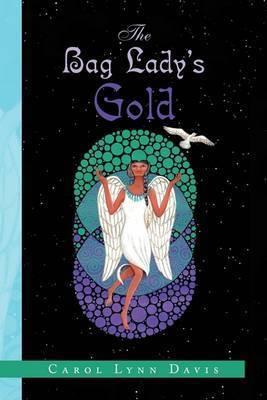 The Bag Lady's Gold by Carol Lynn Davis