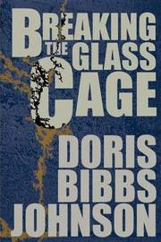 Breaking the Glass Cage by Doris Bibbs Johnson image