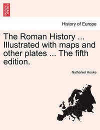 The Roman History ... Illustrated with Maps and Other Plates ... Vol. III. by Nathaniel Hooke