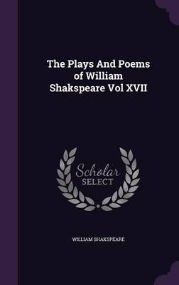 The Plays and Poems of William Shakspeare Vol XVII by William Shakspeare