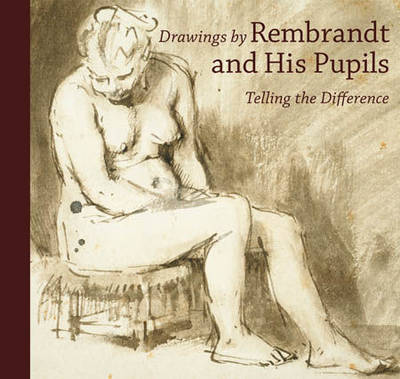 Drawings by Rembrandt and His Pupils - Telling the Difference by Holm Bevers