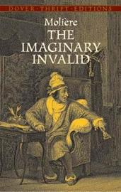 The Imaginary Invalid by . Moliere