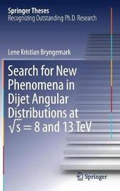 Search for New Phenomena in Dijet Angular Distributions at s = 8 and 13 TeV by Lene Kristian Bryngemark