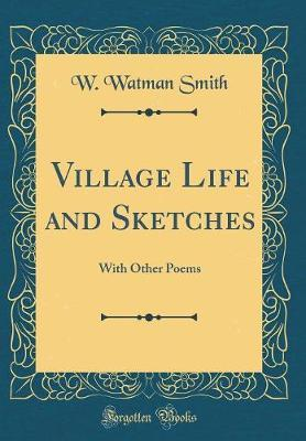 Village Life and Sketches by W Watman Smith image