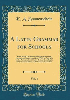 A Latin Grammar for Schools, Vol. 1 by E A Sonnenschein image