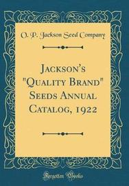 "Jackson's ""Quality Brand"" Seeds Annual Catalog, 1922 (Classic Reprint) by O P Jackson Seed Company image"