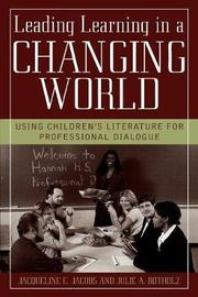 Leading Learning in a Changing World by Jacqueline E. Jacobs