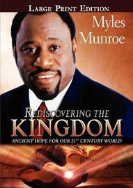 Rediscovering the Kingdom Large Print Edition by Myles Munroe