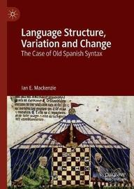 Language Structure, Variation and Change by Ian E. Mackenzie