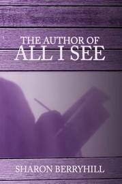 The Author of All I See by Sharon Berryhill image