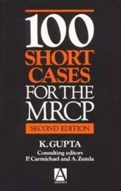 100 Short Cases for the MRCP, 2Ed by K. Gupta