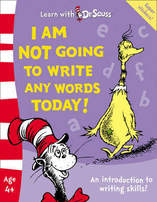 I Am Not Going To Write Any Words Today!: The Back to School Range by Dr Seuss