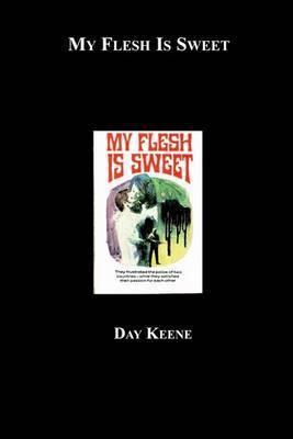 My Flesh Is Sweet by Day Keene