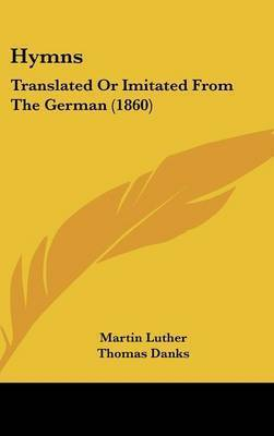 Hymns: Translated or Imitated from the German (1860) by Martin Luther