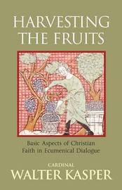 Harvesting the Fruits by Walter Kasper