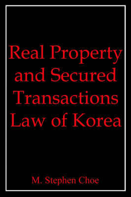 Real Property and Secured Transactions Law of Korea by M. Stephen Choe image