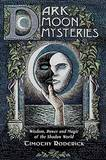 Dark Moon Mysteries: Wisdom, Power, and Magic of the Shadow World by Timothy Roderick
