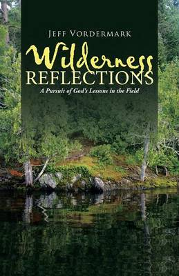Wilderness Reflections by Jeff Vordermark