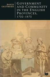 Government and Community in the English Provinces, 1700-1870 by David Eastwood image