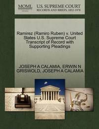 Ramirez (Ramiro Ruben) V. United States U.S. Supreme Court Transcript of Record with Supporting Pleadings by Joseph A Calamia