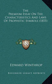 The Premium Essay on the Characteristics and Laws of Prophetic Symbols (1855) by Edward Winthrop