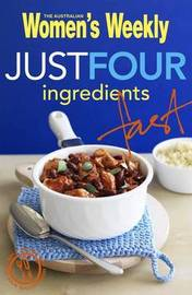 Just Four Ingredients Fast by Australian Women's Weekly image