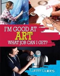 I'm Good At Art, What Job Can I Get? by Richard Spilsbury
