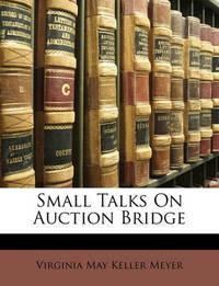 Small Talks on Auction Bridge by Virginia May Keller Meyer