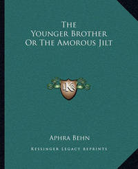 The Younger Brother or the Amorous Jilt by Aphra Behn